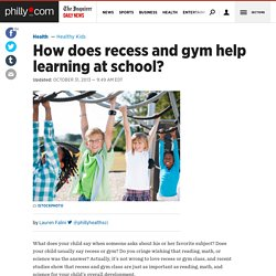 How does recess and gym help learning at school?