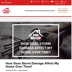 How Does Storm Damage Affect My Home Over Time?