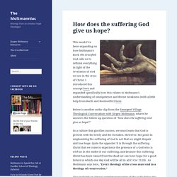 How does the suffering God give us hope? - The Moltmanniac