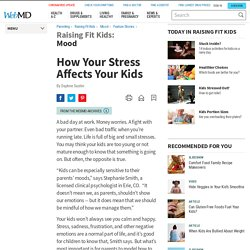 How Does Your Stress Affect Your Kids?