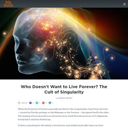 Who Doesn't Want to Live Forever? The Cult of Singularity