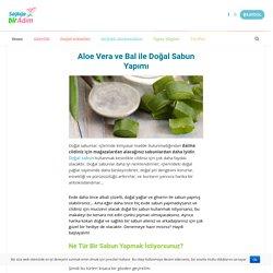 Aloe Vera ve Bal ile Doğal Sabun Yapımı - Sağlığa bir adım