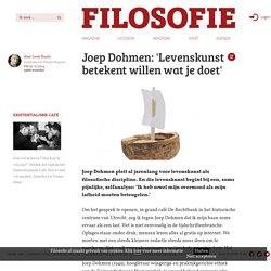 Joep Dohmen: 'Levenskunst betekent willen wat je doet' - Filosofie.nl