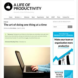 The art of doing one thing at a time – A Life of Productivity