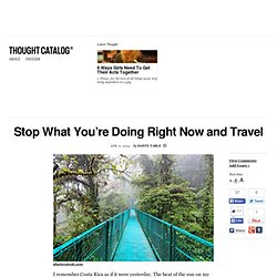 Stop What You're Doing Right Now and Travel