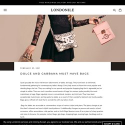 DOLCE AND GABBANA MUST HAVE BAGS – Londonile