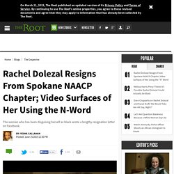 Rachel Dolezal Resigns From Spokane NAACP Chapter; Video Surfaces of Her Using the N-Word
