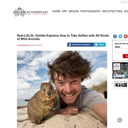 Real-Life Dr. Dolittle Explains How to Take Selfies with All Kinds of Wild Animals
