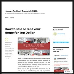 How to sale or rent Your Home for Top Dollar – Houses for Rent Toronto