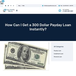 How Can I Get a 300 Dollar Payday Loan Instantly? – Easy Qualify Money