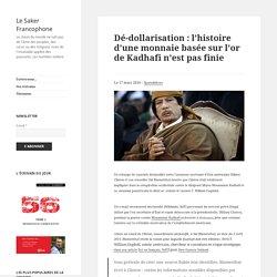 Dé-dollarisation : l'histoire d'une monnaie basée sur l'or de Kadhafi n'est pas finie