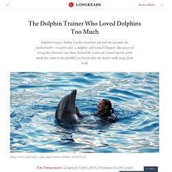 The Dolphin Trainer Who Loved Dolphins Too Much