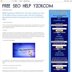FREE Top Domain SEO Tricks, Tips, Do's and Do not's. How To Do SEO with just a Domain name. Get the Top Highest Page Rank From the First Google Crawl. July 7th 2013 TLD SEO