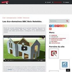 Les éco-domaines BBC Bois Natekko - Social-FeedBack.Net