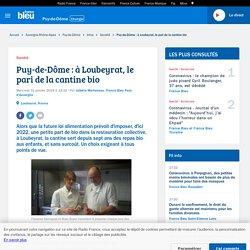 FRANCE BLEU 31/01/18 Puy-de-Dôme : à Loubeyrat, le pari de la cantine bio