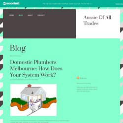 Domestic Plumbers Melbourne: How Does Your System Work?