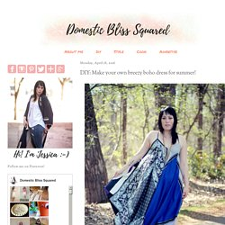 Domestic Bliss Squared: DIY: Make your own breezy boho dress for summer!