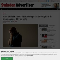 Male domestic abuse survivor speaks about years of trauma caused by ex-wife