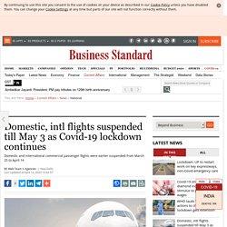Domestic, intl flights suspended till May 3 as Covid-19 lockdown continues