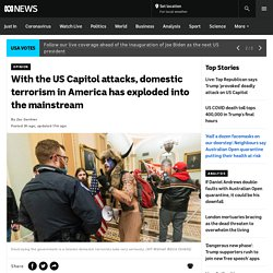 With the US Capitol attacks, domestic terrorism in America has exploded into the mainstream