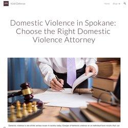Kidd Defense - Domestic Violence in Spokane: Choose the Right Domestic Violence Attorney f