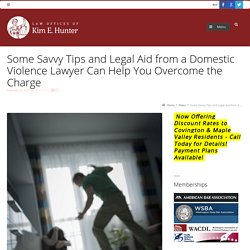 Some Savvy Tips and Legal Aid from a Domestic Violence Lawyer Can Help You Overcome the Charge