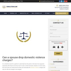 Can a spouse drop domestic violence charges?