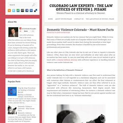 Domestic Violence Colorado – Must Know Facts ~ Colorado Law Experts - The Law Offices Of Steven J. Pisani