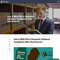 Can A Wife File A Domestic Violence Complaint After the Divorce? - Advocate Bindu