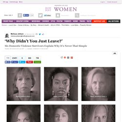 'Why Didn't You Just Leave?'<br><small>Six Domestic Violence Survivors Explain Why It's Never That Simple</small>