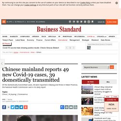 Chinese mainland reports 49 new Covid-19 cases, 39 domestically transmitted