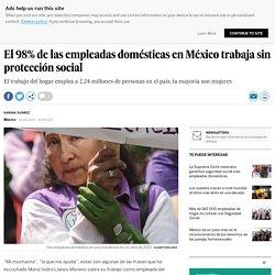 El 98% de las empleadas domésticas en México trabaja sin protección social 14-12-2017 El País