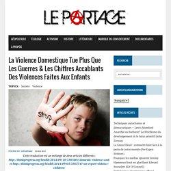 La violence domestique tue plus que les guerres & les chiffres accablants des violences faites aux enfants