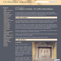 La religion romaine : les cultes domestiques.