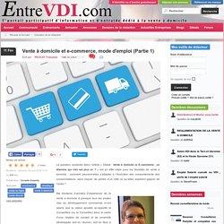 Vente à domicile et e-commerce, mode d'emploi (Partie 1) - EntreVDI.com