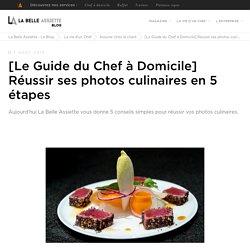 [Le Guide du Chef à Domicile] Réussir ses photos culinaires en 5 étapes - La Belle Assiette - Le Blog
