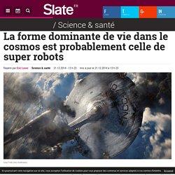 La forme dominante de vie dans le cosmos est probablement celle de super robots