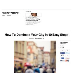 How To Dominate Your City In 10 Easy Steps