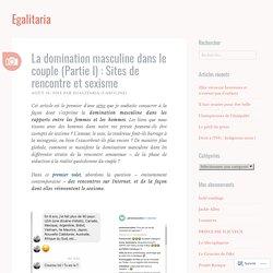 La domination masculine dans le couple (Partie I) : Sites de rencontre et sexisme – Egalitaria