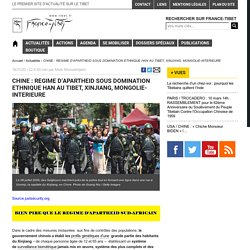 Tibet CHINE : REGIME D'APARTHEID SOUS DOMINATION ETHNIQUE HAN AU TIBET, XINJIANG, MONGOLIE-INTERIEURE