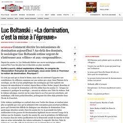 LucBoltanski : «La domination, c'est la mise à l'épreuve»
