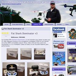 Fat Shark Dominator v3 ~ Drone, test, news et tuto drones et accessoires