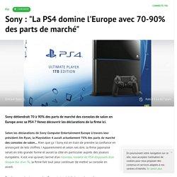 Sony : La PS4 domine l'Europe avec 70-90% des parts de marché