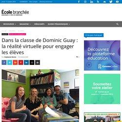 Dans la classe de Dominic Guay : la réalité virtuelle pour engager les élèves