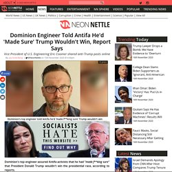 Dominion Engineer Told Antifa He'd 'Made Sure' Trump Wouldn't Win, Report Says