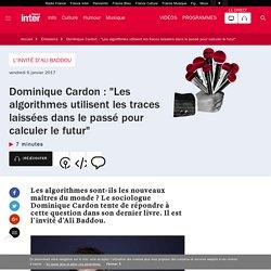 """Dominique Cardon : """"Les algorithmes utilisent les traces laissées dans le passé pour calculer le futur"""""""