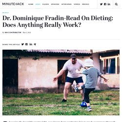 Dr. Dominique Fradin-Read On Dieting: Does Anything Really Work?