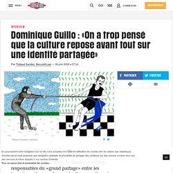 Dominique Guillo : «On a trop pensé que la culture repose avant tout sur une identité partagée»
