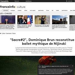 """""""Sacre#2"""", Dominique Brun reconstitue le ballet mythique de Nijinski"""