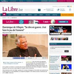 """Dominique de Villepin: """"Se dire en guerre, c'est faire le jeu de l'ennemi"""""""